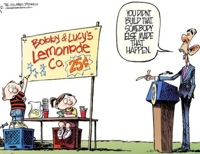 You didn't build that. Somebody else made that happen. President Obama telling Bobby and Lucy that the government is responsible for their successful lemonade stand